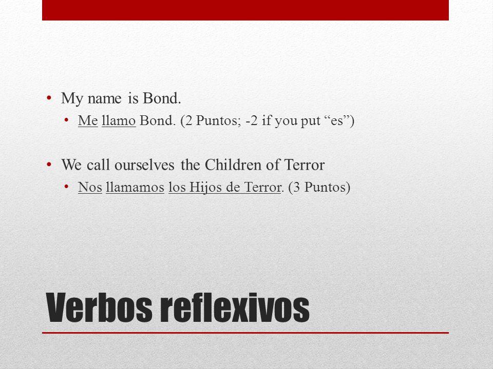 Verbos reflexivos My name is Bond.Me llamo Bond.