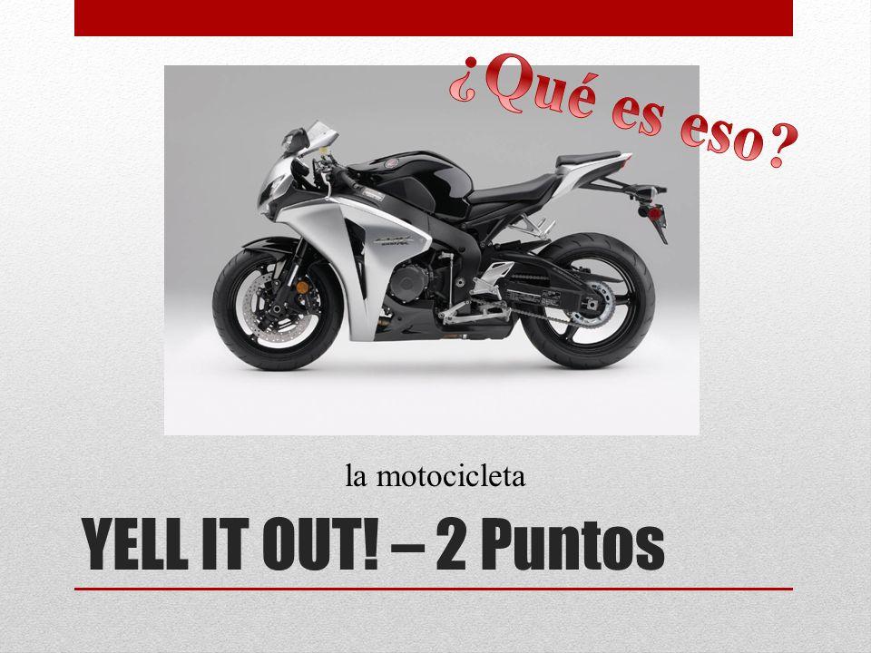 YELL IT OUT! – 2 Puntos la motocicleta