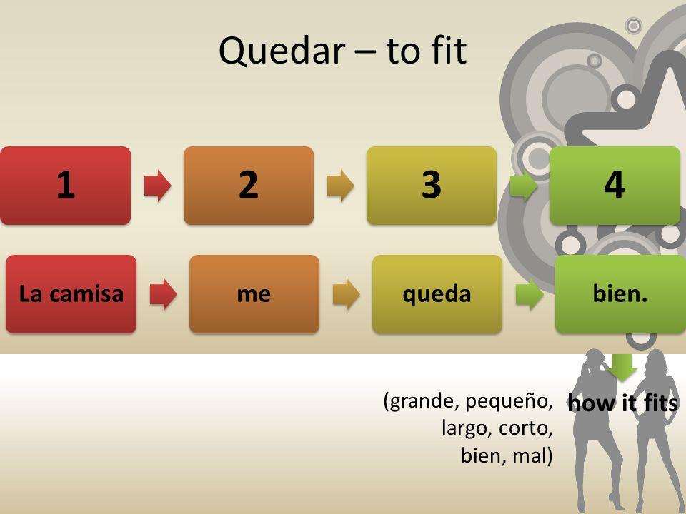 1234 Quedar – to fit La camisamequedabien. how it fits (grande, pequeño, largo, corto, bien, mal)