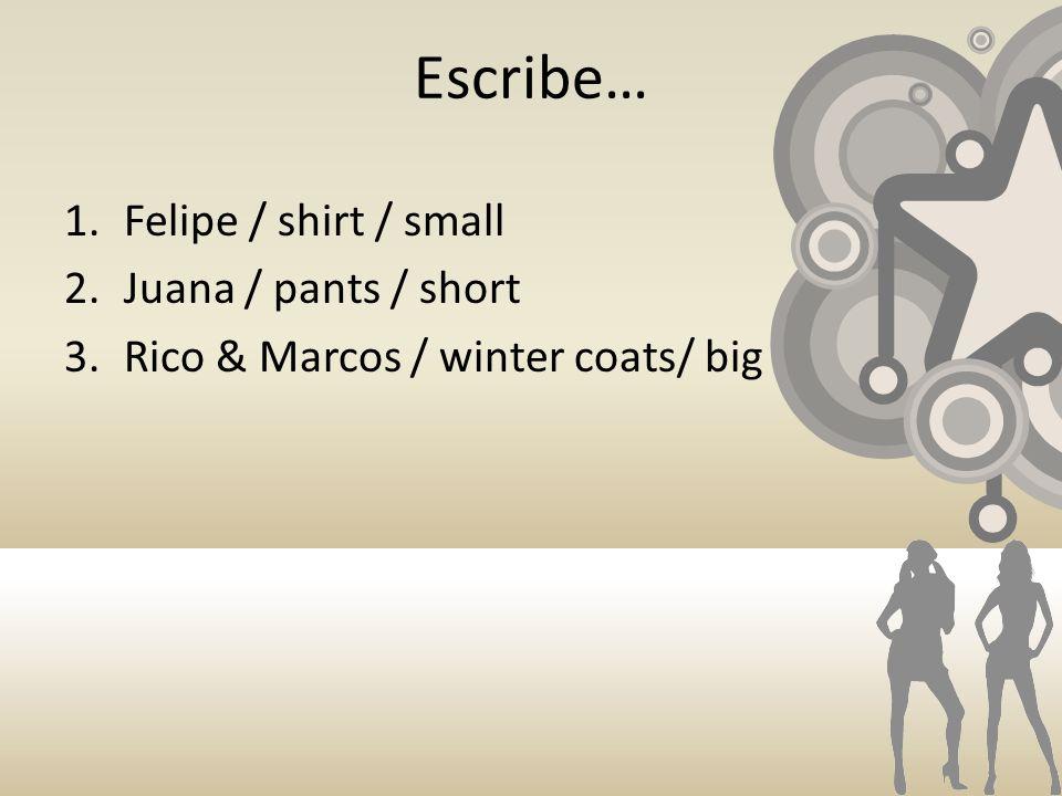 Escribe… 1.Felipe / shirt / small 2.Juana / pants / short 3.Rico & Marcos / winter coats/ big