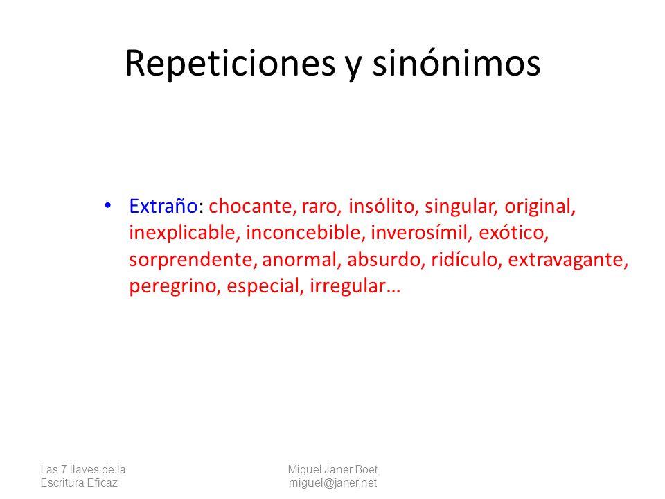 Las 7 llaves de la Escritura Eficaz Miguel Janer Boet miguel@janer,net Repeticiones y sinónimos Extraño: chocante, raro, insólito, singular, original,