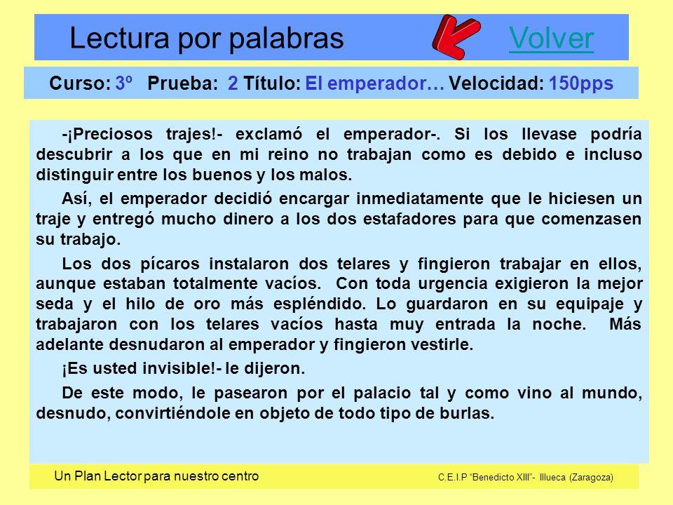Lectura por palabras VolverVolver Un Plan Lector para nuestro centro C.E.I.P Benedicto XIII- Illueca (Zaragoza) Curso: 3º Prueba: 2 Título: El emperad