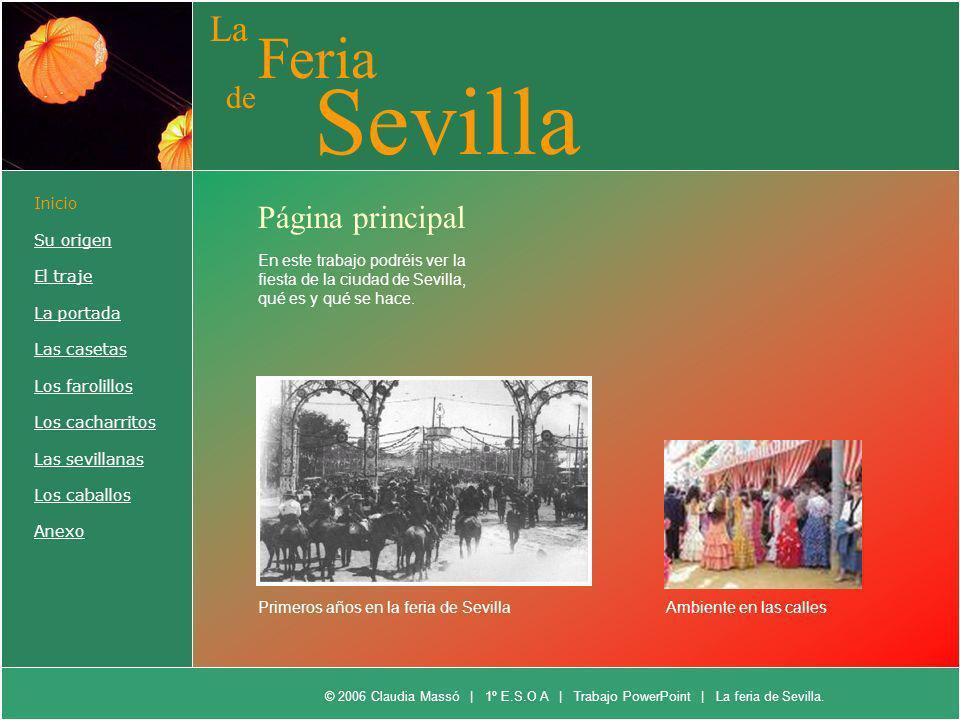 Inicio Su origen El traje La portada Las casetas Los farolillos Los cacharritos Las sevillanas Los caballos Anexo La Feria de Sevilla Página principal