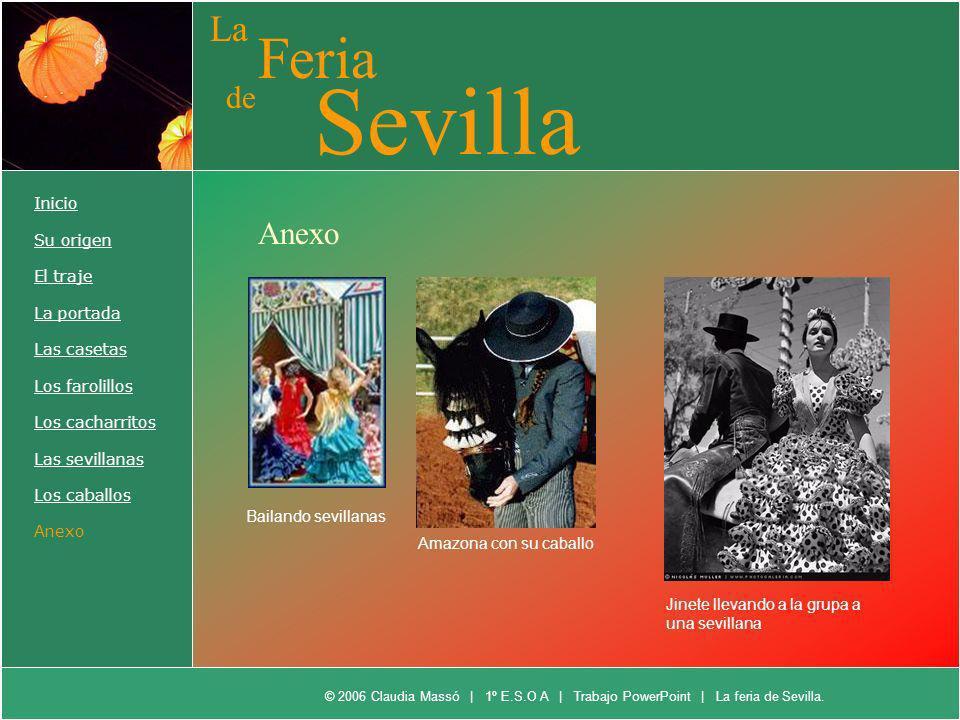 La Feria de Sevilla Inicio Su origen El traje La portada Las casetas Los farolillos Los cacharritos Las sevillanas Los caballos Anexo Bailando sevilla