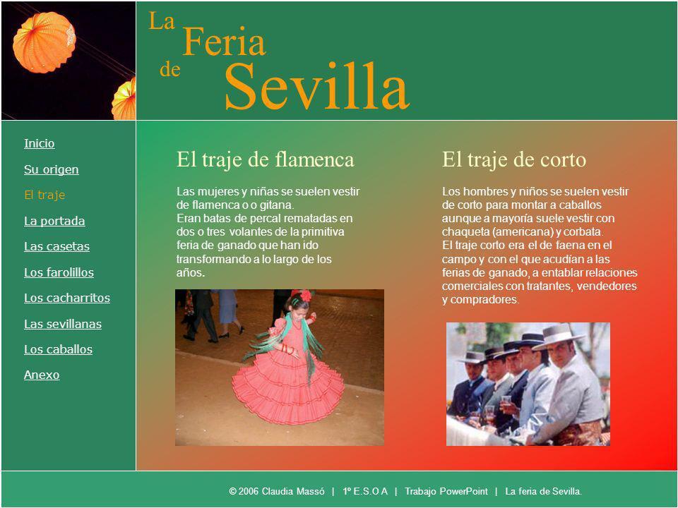 La Feria de Sevilla Inicio Su origen El traje La portada Las casetas Los farolillos Los cacharritos Las sevillanas Los caballos Anexo Las mujeres y ni