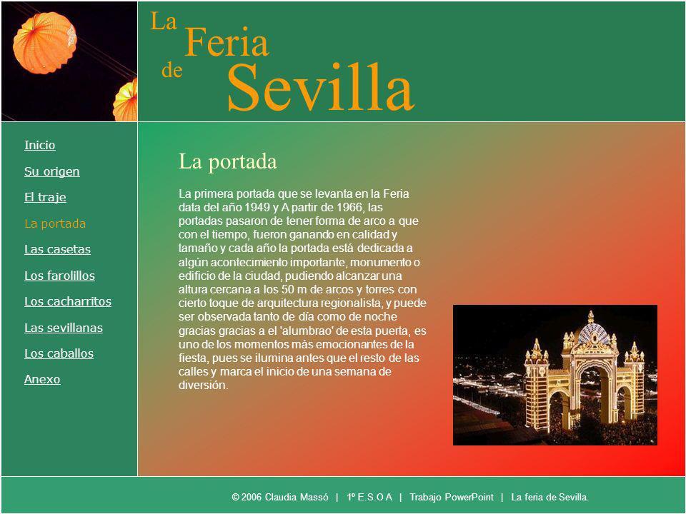 La Feria de Sevilla Inicio Su origen El traje La portada Las casetas Los farolillos Los cacharritos Las sevillanas Los caballos Anexo La portada La pr