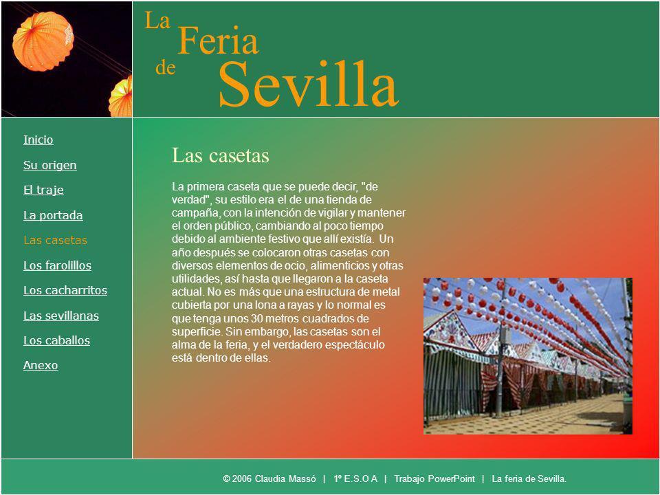 La Feria de Sevilla Inicio Su origen El traje La portada Las casetas Los farolillos Los cacharritos Las sevillanas Los caballos Anexo Las casetas La p
