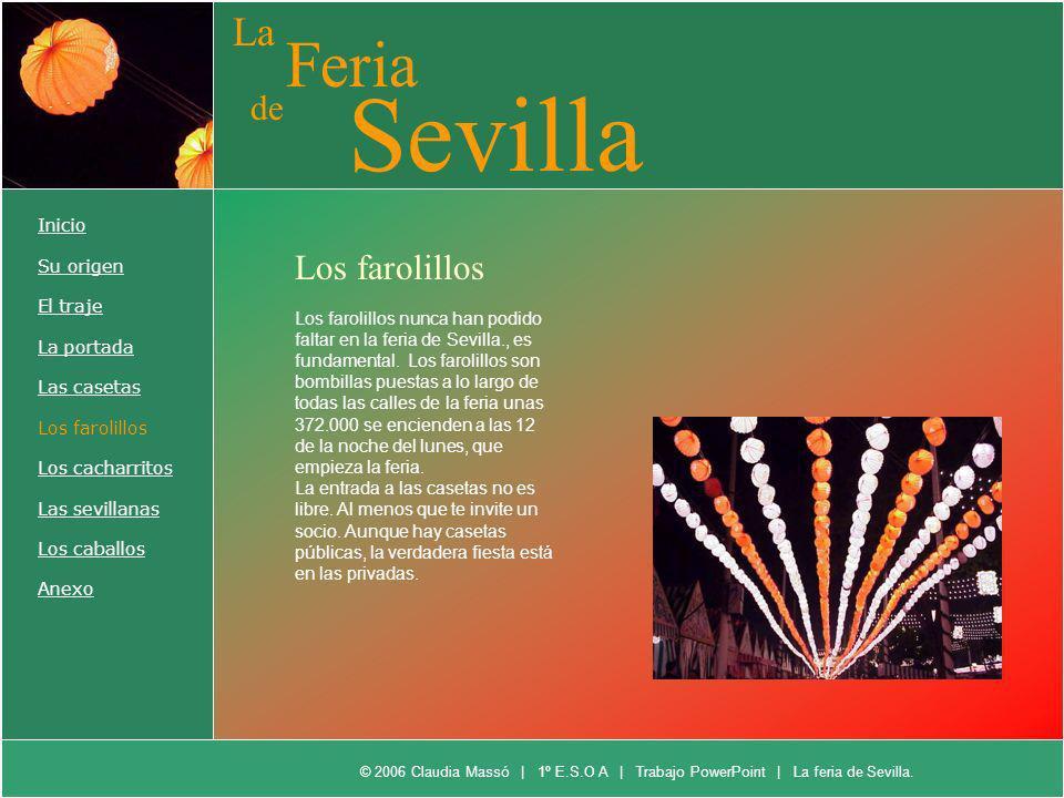 La Feria de Sevilla Inicio Su origen El traje La portada Las casetas Los farolillos Los cacharritos Las sevillanas Los caballos Anexo Los farolillos L