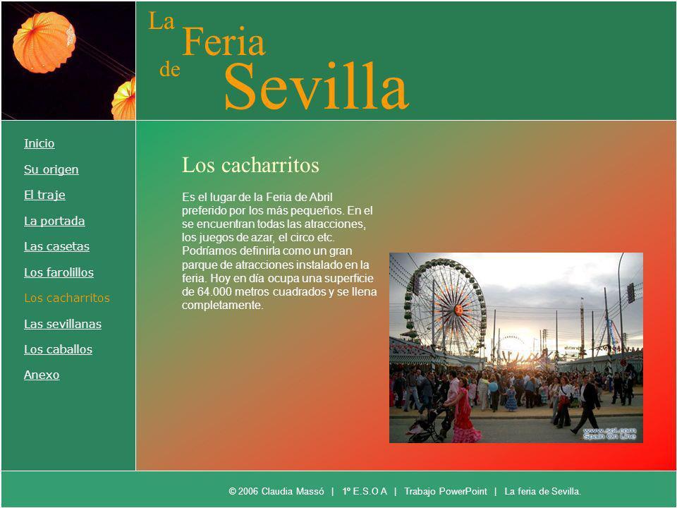 La Feria de Sevilla Inicio Su origen El traje La portada Las casetas Los farolillos Los cacharritos Las sevillanas Los caballos Anexo Los cacharritos
