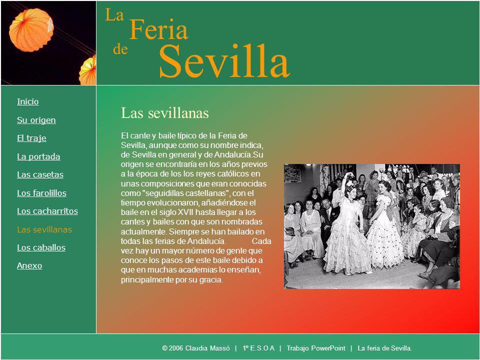 La Feria de Sevilla Inicio Su origen El traje La portada Las casetas Los farolillos Los cacharritos Las sevillanas Los caballos Anexo Las sevillanas E