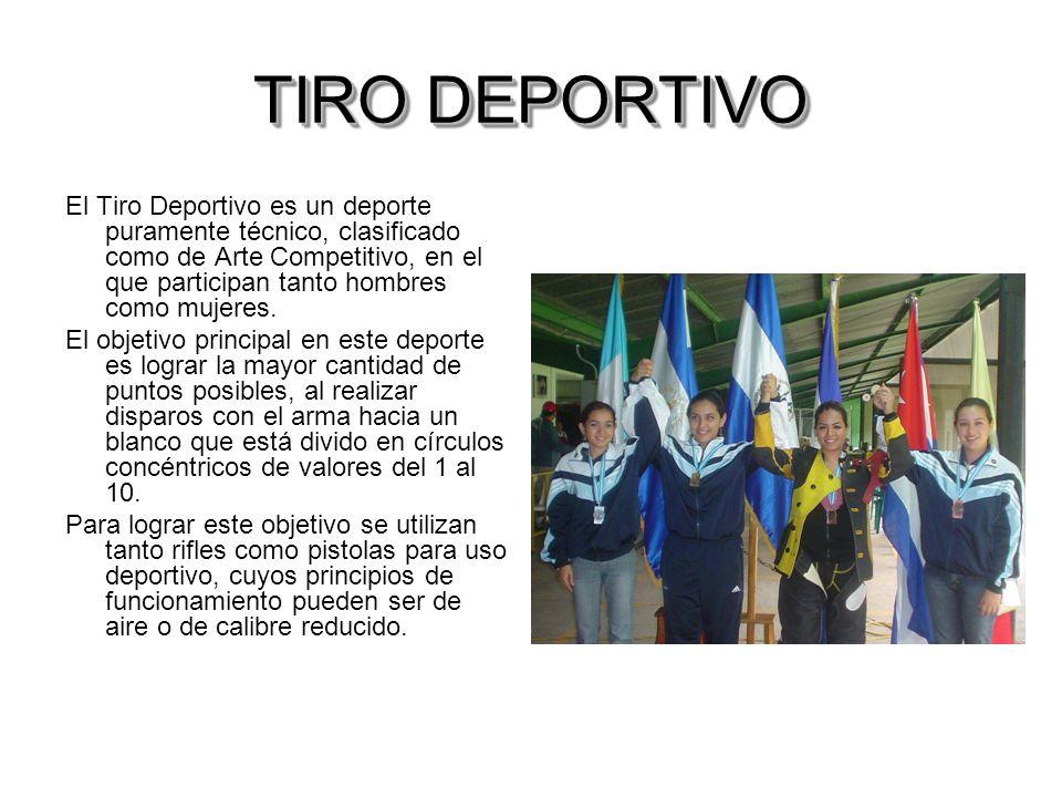 TIRO DEPORTIVO El Tiro Deportivo es un deporte puramente técnico, clasificado como de Arte Competitivo, en el que participan tanto hombres como mujere