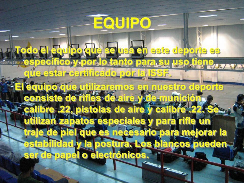 EQUIPOEQUIPO Todo el equipo que se usa en este deporte es específico y por lo tanto para su uso tiene que estar certificado por la ISSF. El equipo que