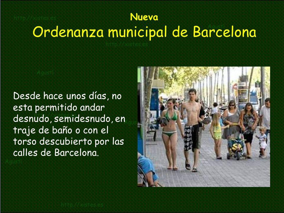 Desde hace unos días, no esta permitido andar desnudo, semidesnudo, en traje de baño o con el torso descubierto por las calles de Barcelona. Nueva Ord