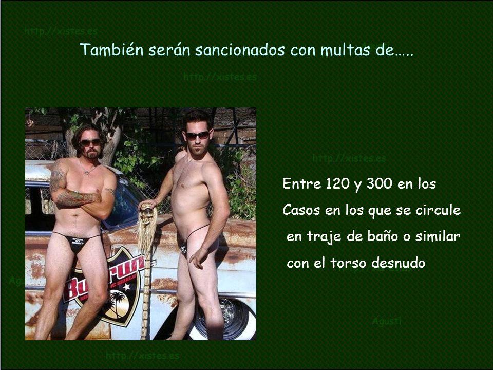 Entre 120 y 300 en los Casos en los que se circule en traje de baño o similar con el torso desnudo También serán sancionados con multas de…..