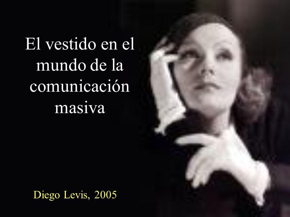El vestido en el mundo de la comunicación masiva Diego Levis, 2005