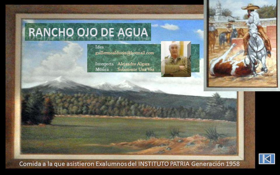 Idea guillermoalducin@hotmail.com InterpretaAlejandro Algara Música Solamente Una Vez Comida a la que asistieron Exalumnos del INSTITUTO PATRIA Generación 1958