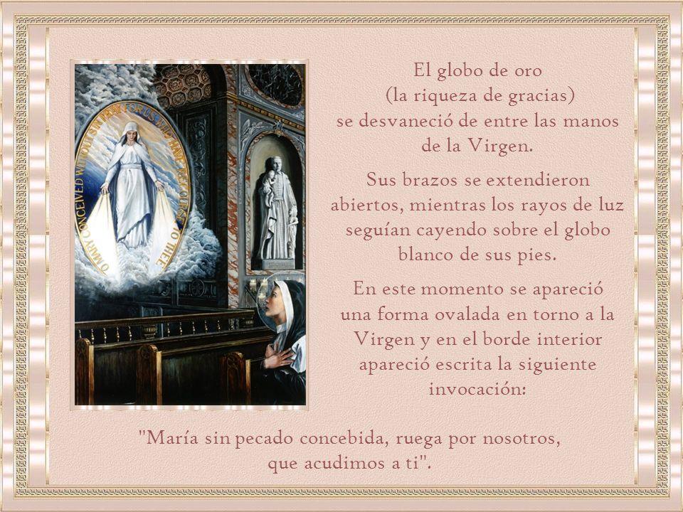 Mientras Sor Catalina contemplaba a la Virgen, ella la miró y dijo a su corazón: Este globo que ves (a los pies de la Virgen) representa al mundo entero, especialmente Francia y a cada alma en particular.