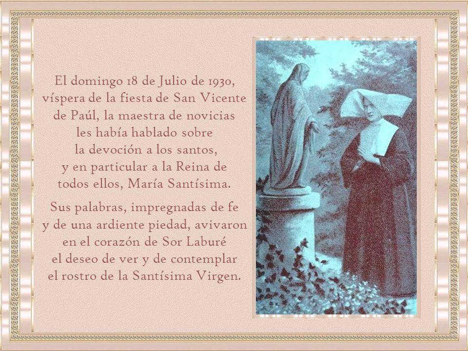 El domingo 18 de Julio de 1930, víspera de la fiesta de San Vicente de Paúl, la maestra de novicias les había hablado sobre la devoción a los santos, y en particular a la Reina de todos ellos, María Santísima.