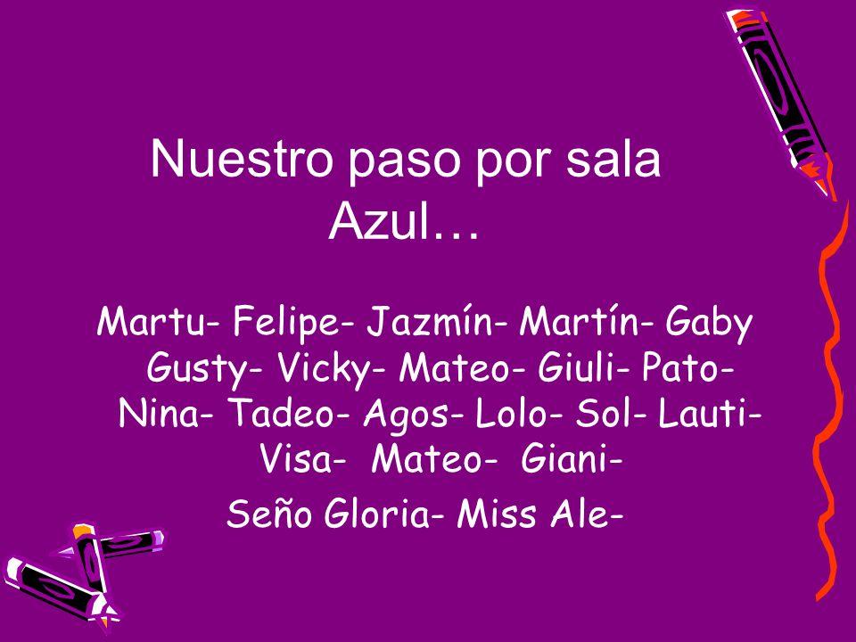Nuestro paso por sala Azul… Martu- Felipe- Jazmín- Martín- Gaby Gusty- Vicky- Mateo- Giuli- Pato- Nina- Tadeo- Agos- Lolo- Sol- Lauti- Visa- Mateo- Gi