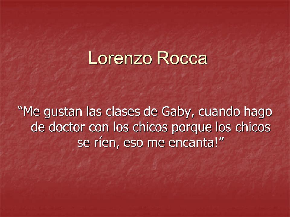 Lorenzo Rocca Me gustan las clases de Gaby, cuando hago de doctor con los chicos porque los chicos se ríen, eso me encanta!
