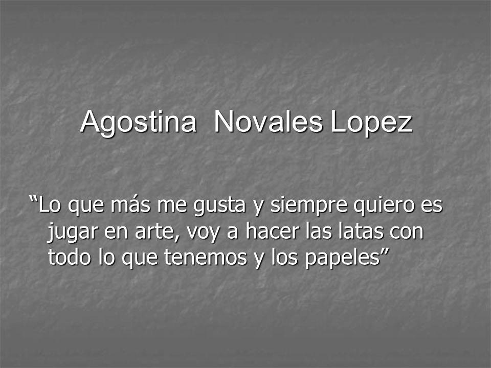 Agostina Novales Lopez Lo que más me gusta y siempre quiero es jugar en arte, voy a hacer las latas con todo lo que tenemos y los papeles