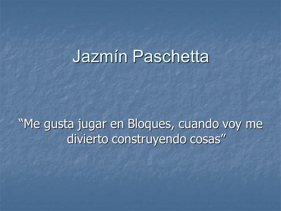 Jazmín Paschetta Me gusta jugar en Bloques, cuando voy me divierto construyendo cosas