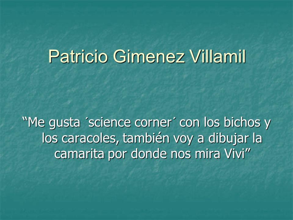 Patricio Gimenez Villamil Me gusta ´science corner´ con los bichos y los caracoles, también voy a dibujar la camarita por donde nos mira Vivi