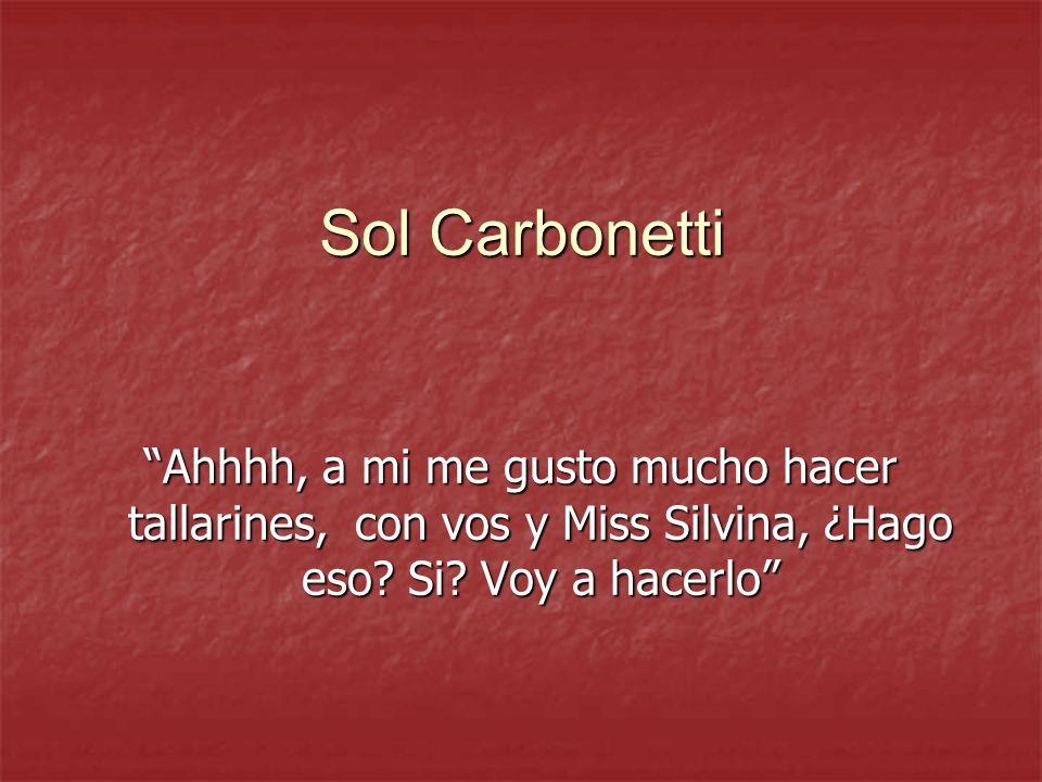 Sol Carbonetti Ahhhh, a mi me gusto mucho hacer tallarines, con vos y Miss Silvina, ¿Hago eso? Si? Voy a hacerlo