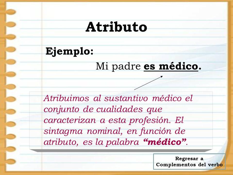 Atributo Mi padre es médico. Atribuimos al sustantivo médico el conjunto de cualidades que caracterizan a esta profesión. El sintagma nominal, en func
