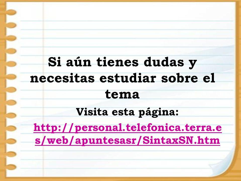 Si aún tienes dudas y necesitas estudiar sobre el tema Visita esta página: http://personal.telefonica.terra.e s/web/apuntesasr/SintaxSN.htm