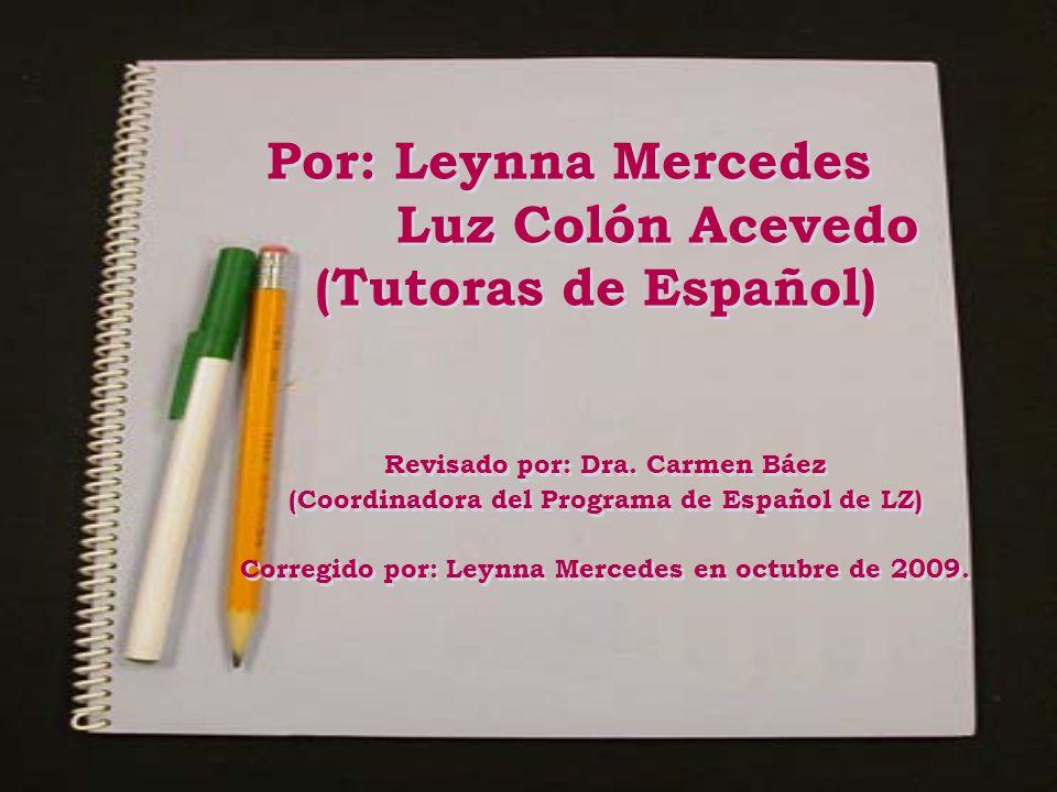 Por: Leynna Mercedes Luz Colón Acevedo (Tutoras de Español) Revisado por: Dra. Carmen Báez (Coordinadora del Programa de Español de LZ) Corregido por: