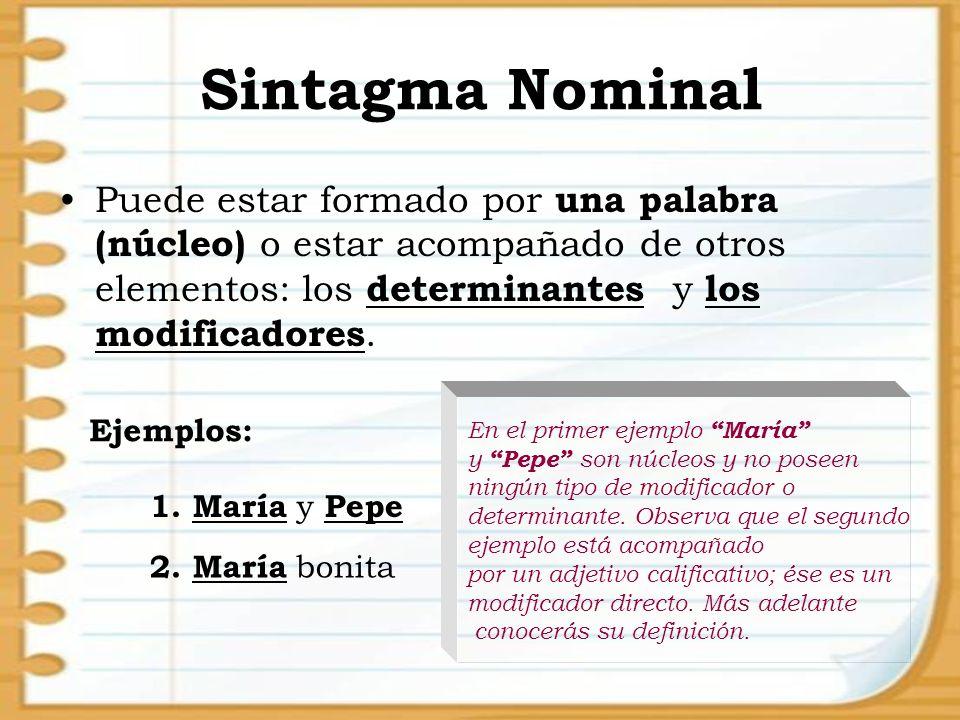 Sintagma Nominal Puede estar formado por una palabra (núcleo) o estar acompañado de otros elementos: los determinantes y los modificadores. 1. María y