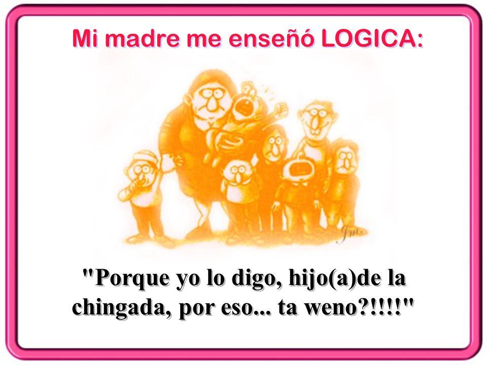 Mi madre me enseñó LOGICA: