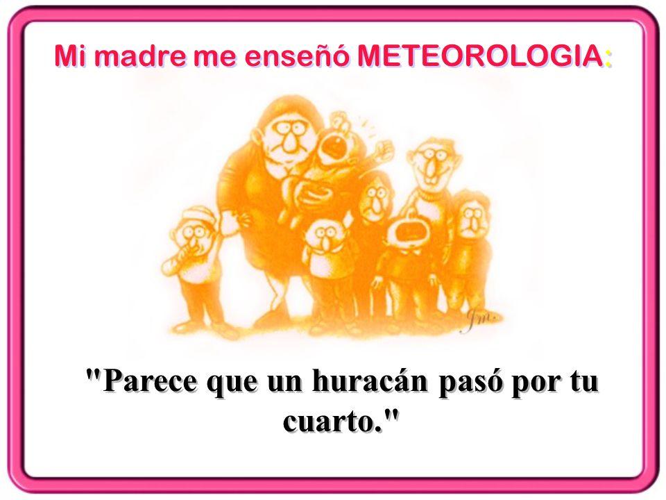 Mi madre me enseñó METEOROLOGIA: