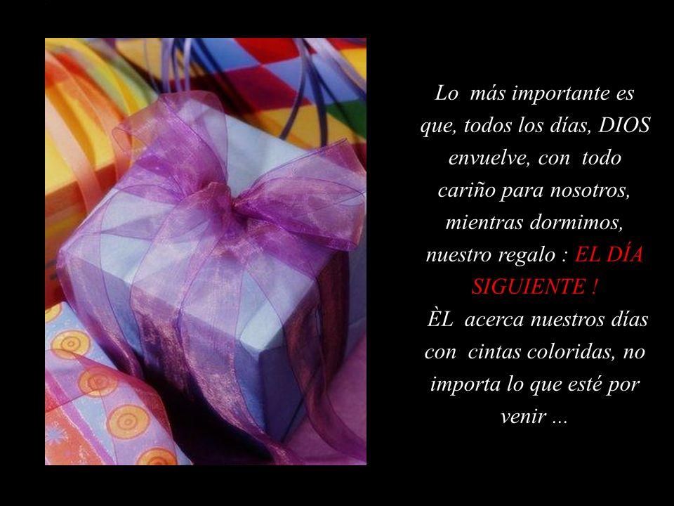 A veces, viene lleno de problemas, cosas que no conseguimos resolver : tristezas, decepciones, lágrimas...