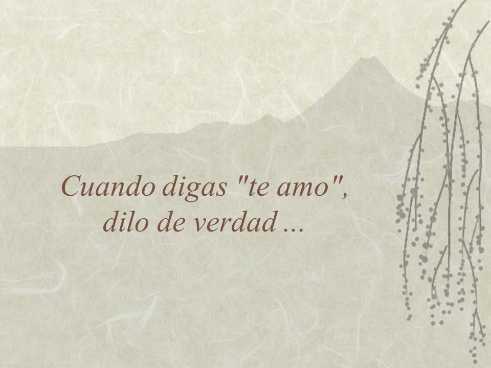 Cuando digas te amo , dilo de verdad...