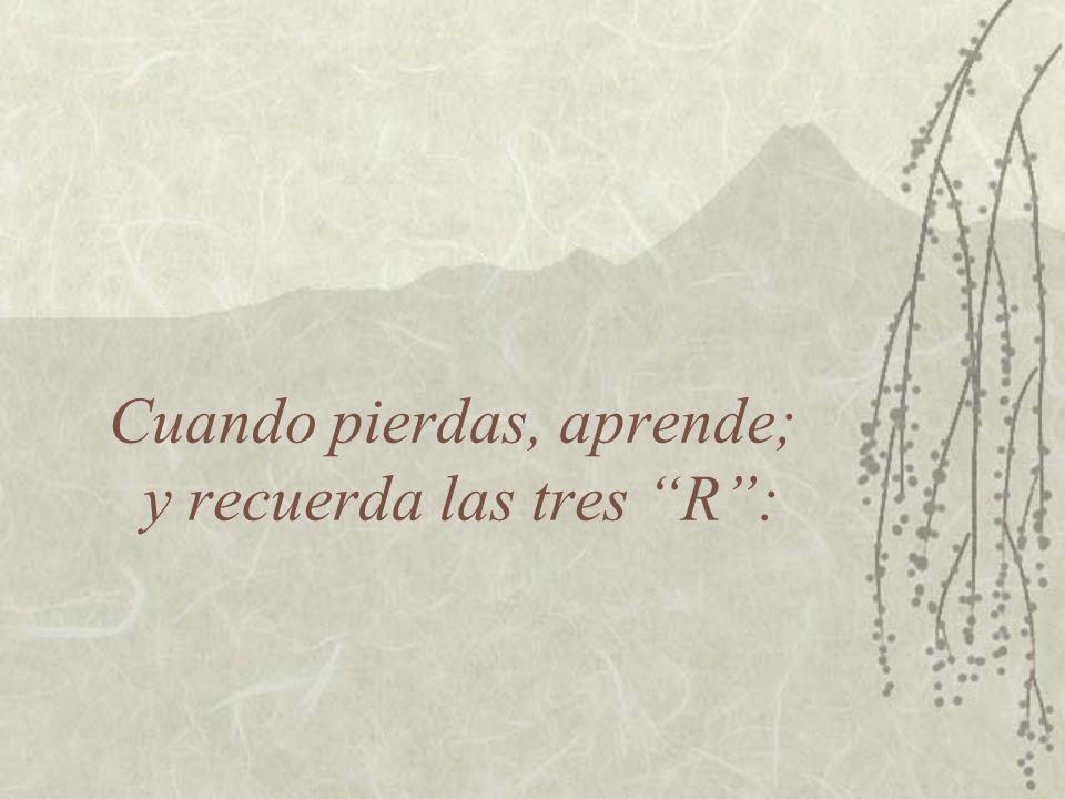 Cuando pierdas, aprende; y recuerda las tres R: