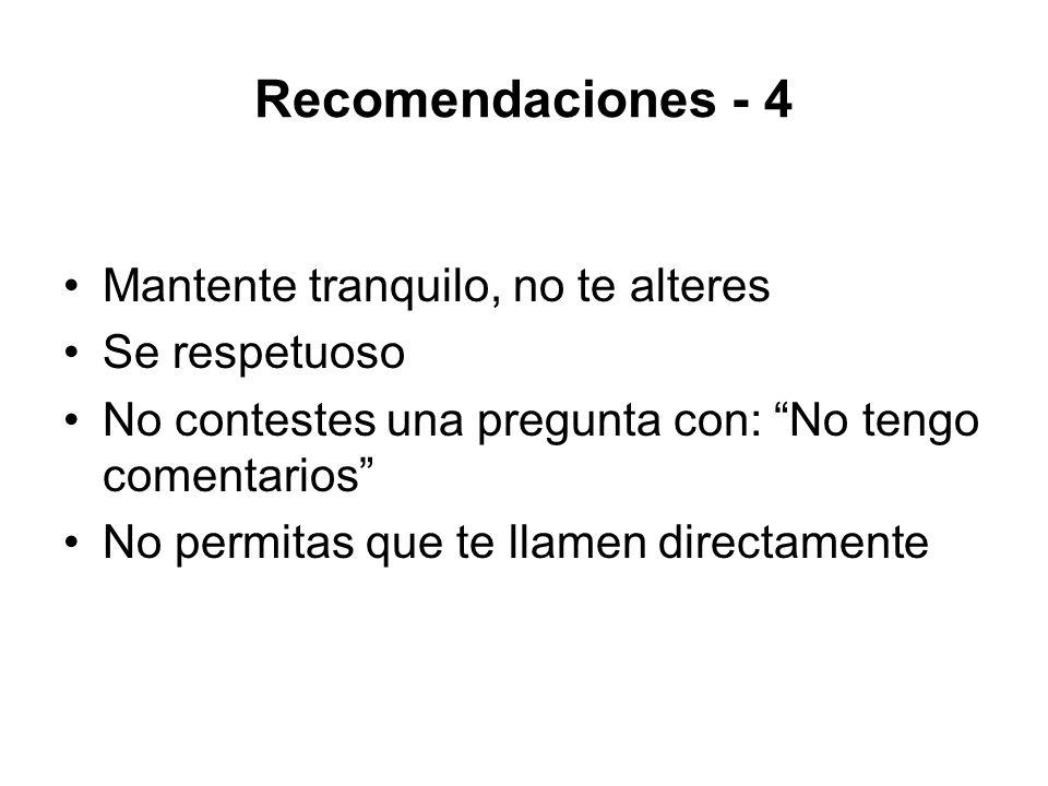 Recomendaciones - 4 Mantente tranquilo, no te alteres Se respetuoso No contestes una pregunta con: No tengo comentarios No permitas que te llamen dire