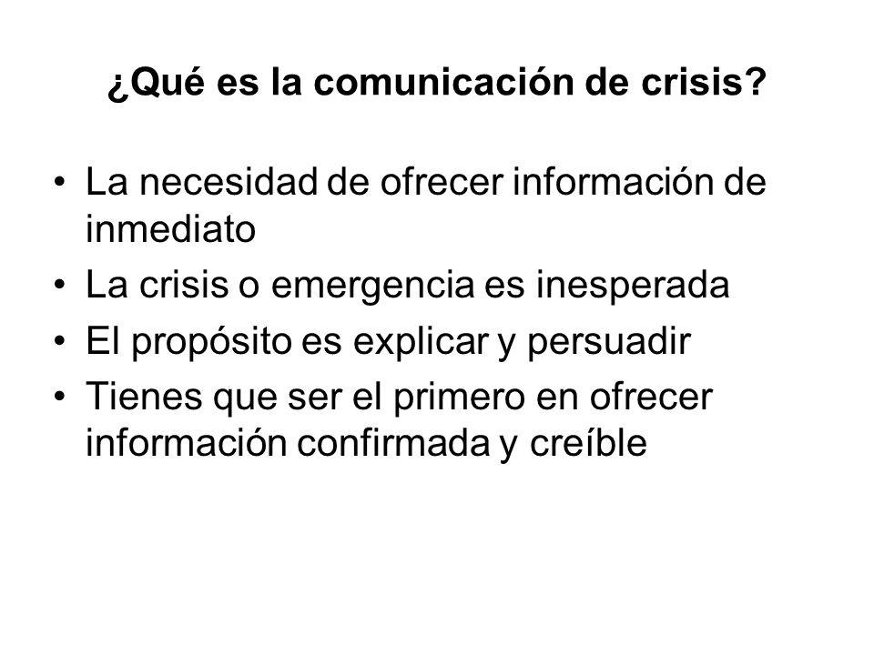 ¿Qué es la comunicación de crisis? La necesidad de ofrecer información de inmediato La crisis o emergencia es inesperada El propósito es explicar y pe
