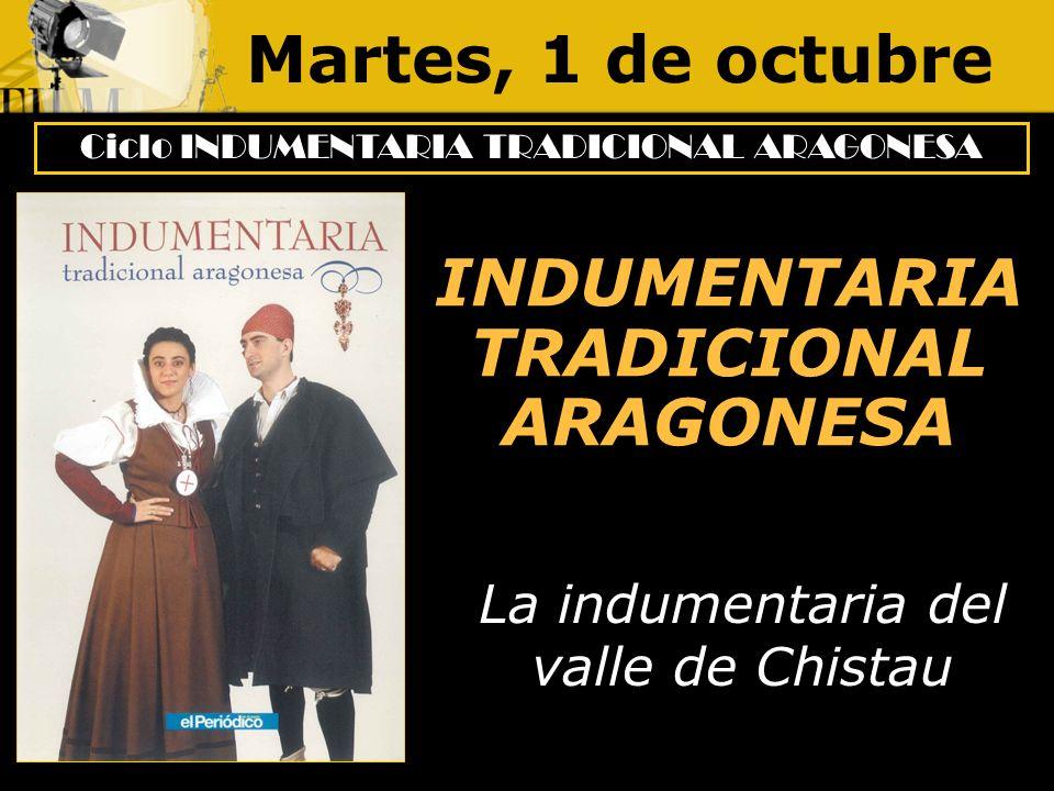 Martes, 1 de octubre Ciclo INDUMENTARIA TRADICIONAL ARAGONESA INDUMENTARIA TRADICIONAL ARAGONESA La indumentaria del valle de Chistau