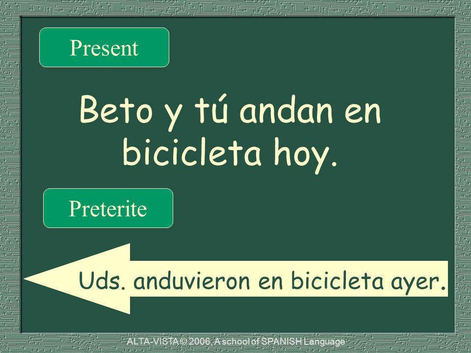 Beto y tú andan en bicicleta hoy. Present Preterite Uds.