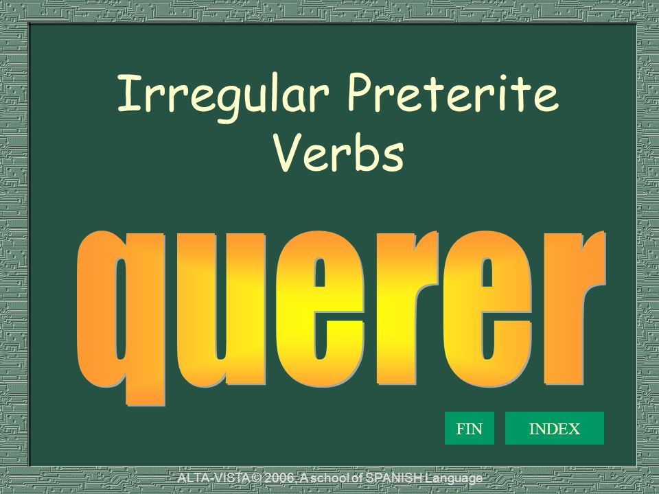 Irregular Preterite Verbs FININDEX ALTA-VISTA © 2006, A school of SPANISH Language