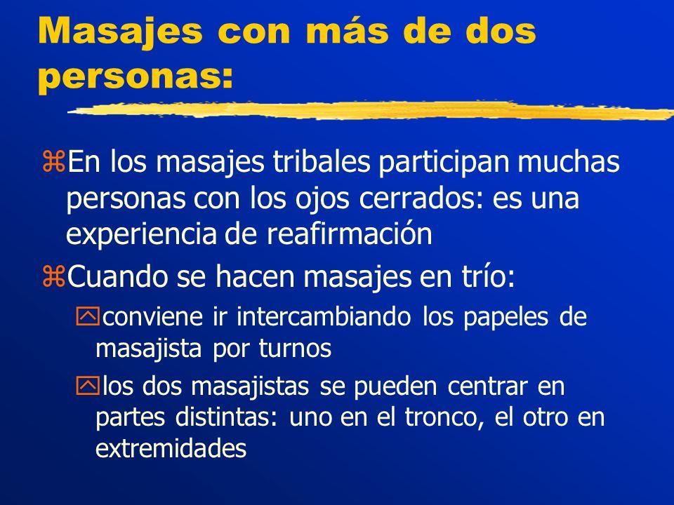 Masajes con más de dos personas: zEn los masajes tribales participan muchas personas con los ojos cerrados: es una experiencia de reafirmación zCuando