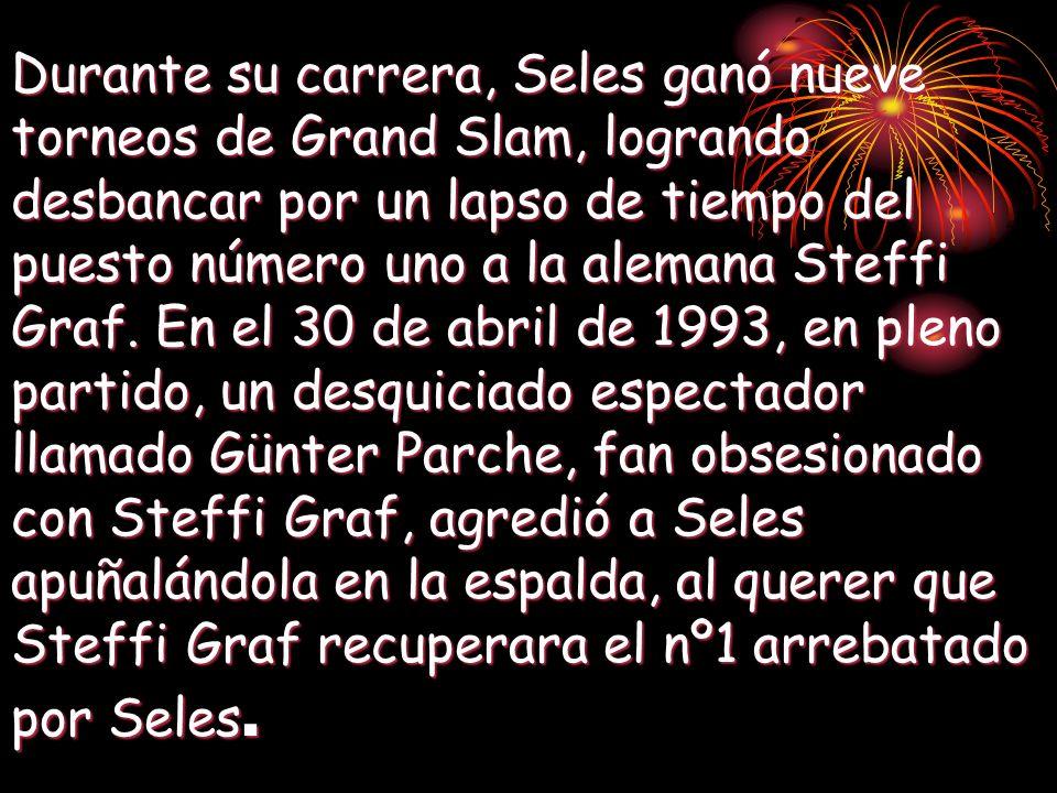 Durante su carrera, Seles ganó nueve torneos de Grand Slam, logrando desbancar por un lapso de tiempo del puesto número uno a la alemana Steffi Graf.