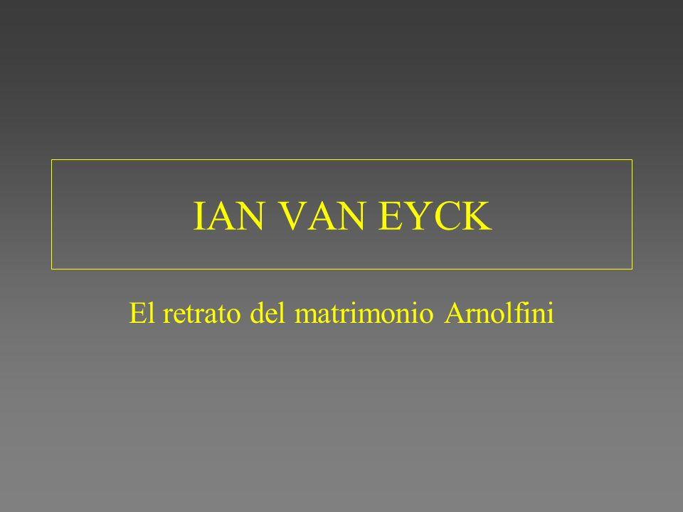 IAN VAN EYCK El retrato del matrimonio Arnolfini