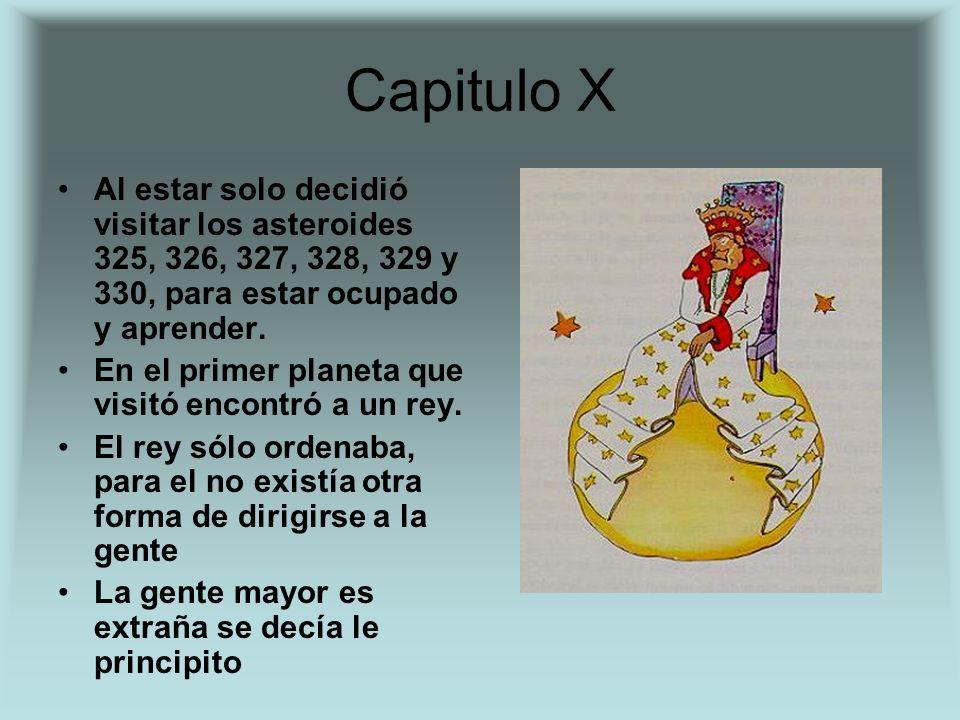 Capitulo X Al estar solo decidió visitar los asteroides 325, 326, 327, 328, 329 y 330, para estar ocupado y aprender. En el primer planeta que visitó