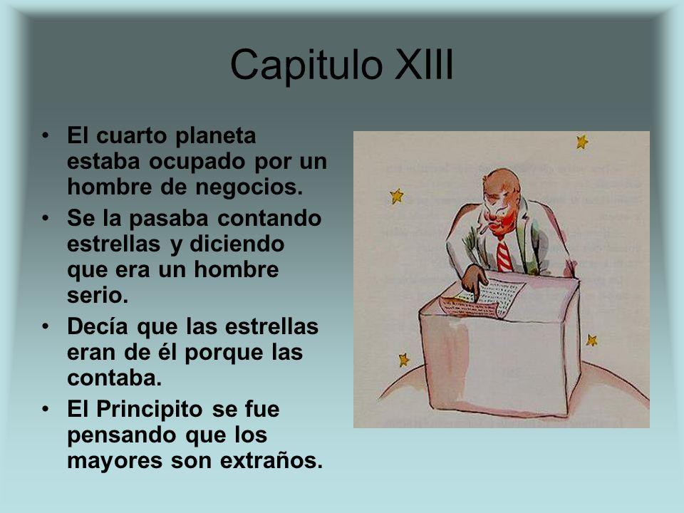 Capitulo XIII El cuarto planeta estaba ocupado por un hombre de negocios. Se la pasaba contando estrellas y diciendo que era un hombre serio. Decía qu