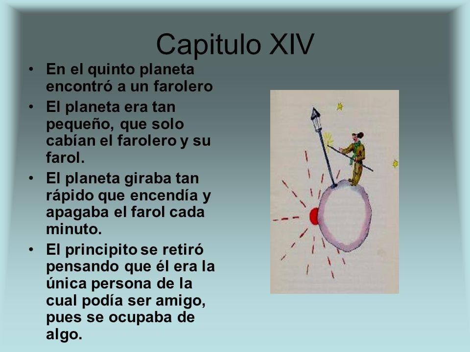 Capitulo XIV En el quinto planeta encontró a un farolero El planeta era tan pequeño, que solo cabían el farolero y su farol. El planeta giraba tan ráp