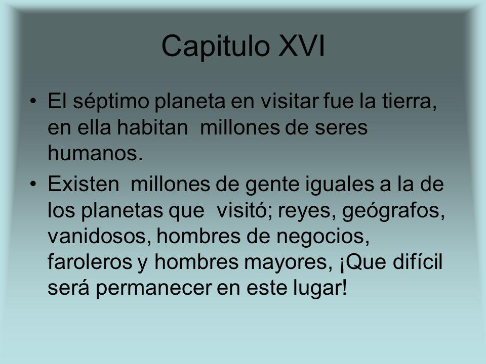 Capitulo XVI El séptimo planeta en visitar fue la tierra, en ella habitan millones de seres humanos. Existen millones de gente iguales a la de los pla