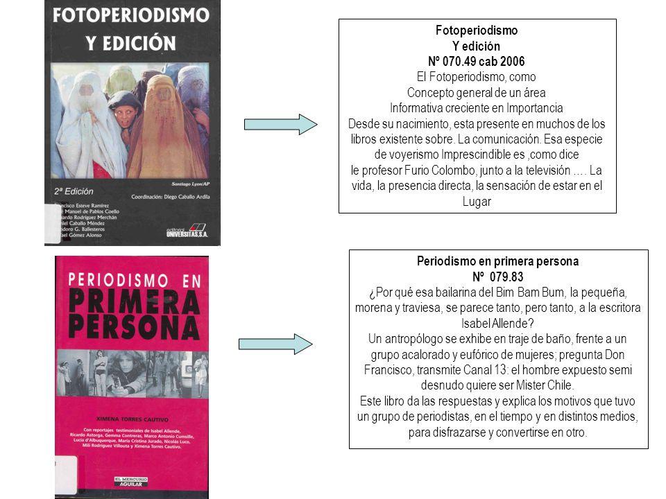 Fotoperiodismo Y edición Nº 070.49 cab 2006 El Fotoperiodismo, como Concepto general de un área Informativa creciente en Importancia Desde su nacimiento, esta presente en muchos de los libros existente sobre.